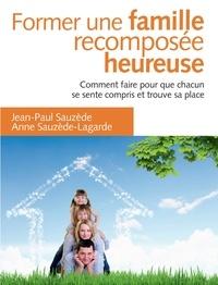 Jean-Paul Sauzède et Anne Sauzède-Lagarde - Former une famille recomposée heureuse - Comment faire pour que chacun trouve sa place.
