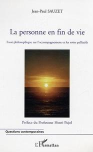 Jean-Paul Sauzet - La personne en fin de vie : Essai philosophique que l'accompagnement et les soins palliatifs.