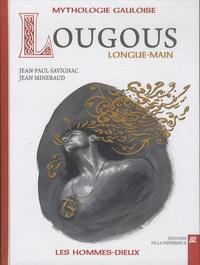 Jean-Paul Savignac et Jean Mineraud - Lougous, longue-main - Mythologie gauloise.