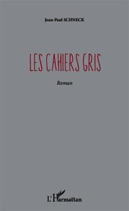 Jean-Paul Schneck - Les cahiers gris.