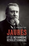 Jean-Paul Scot - Jaurès et le réformisme révolutionnaire.