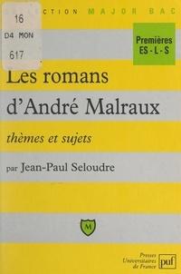 Jean-Paul Seloudre et Eric Cobast - Les romans d'André Malraux - Thèmes et sujets.