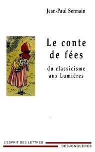 Jean-Paul Sermain - Le conte de fées - Du classicisme aux Lumières.