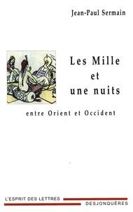Jean-Paul Sermain - Les mille et une nuits - Entre Orient et Occident.