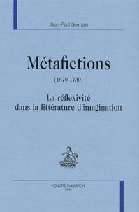 Jean-Paul Sermain - Métafictions (1670-1730) - La réflexivité dans la littérature d'imagination.