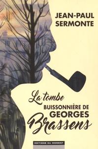 Jean-Paul Sermonte - La tombe buissonnière de Georges Brassens.