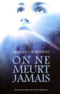 Jean-Paul Sermonte - On ne meurt jamais.