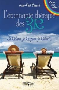 Jean-Paul Simard - L'étonnante thérapie des 3R - Je Relaxe, je Respire, je Ralentis.