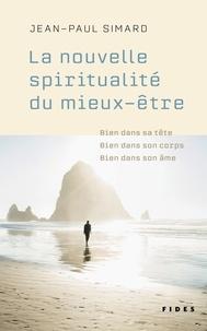 Jean-Paul Simard - La nouvelle spiritualité du mieux-être - Bien dans sa tête, bien dans son corps, bien dans son âme.