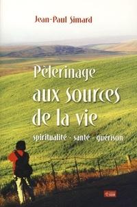 Jean-Paul Simard - Pélerinage aux sources de la vie - Spiritualité, santé, guérison.