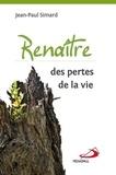 Jean-Paul Simard - Renaître des pertes de la vie.