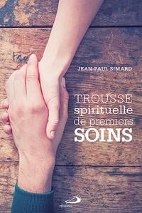 Jean-Paul Simard - Trousse spirituelle de premiers soins.
