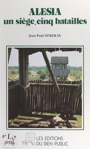 Jean-Paul Simeray - Alésia - Un siège, cinq batailles.
