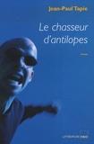 Jean-Paul Tapie - Le chasseur d'antilopes.