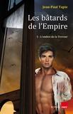 Jean-Paul Tapie - Les bâtards de l'Empire Tome 1 : L'ombre de la terreur.