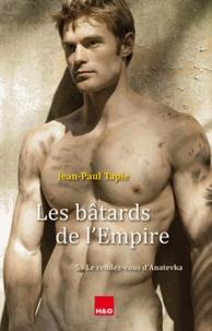 Jean-Paul Tapie - Les bâtards de l'Empire Tome 5 : Le rendez-vous d'Anatevka.