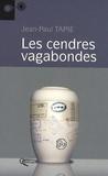 Jean-Paul Tapie - Les cendres vagabondes.