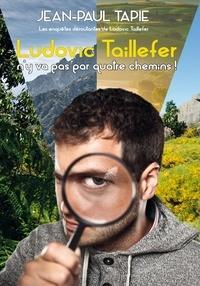 Jean-Paul Tapie - Ludovic Taillefer n'y va pas par quatre chemins - Les enquêtes déroutantes de Ludovic Taillefer.
