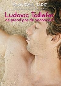 Jean-Paul Tapie - Ludovic Taillefer ne prend pas de vacances.