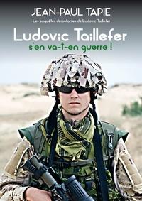 Jean-Paul Tapie - Ludovic Taillefer s'en va-t-en-guerre.