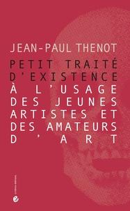 Jean-Paul Thenot - Petit traité d'existence à l'usage des jeunes artistes et des amateurs d'art.