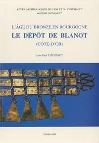 Jean-Paul Thévenot - L'Âge du Bronze en Bourgogne. Le dépôt de Blanot (Côte-d'Or).