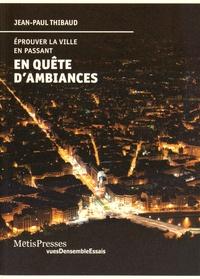 En quête d'ambiances- Eprouver la ville en passant - Jean-Paul Thibaud |