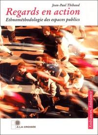 Jean-Paul Thibaud et  Collectif - Regards en action - Ethnométhodologie des espaces publics.