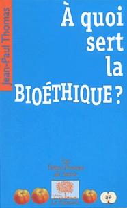Jean-Paul Thomas - A quoi sert la bioéthique ?.