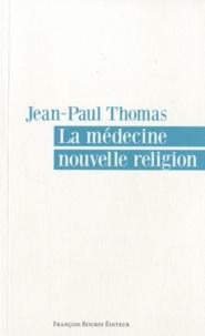 Jean-Paul Thomas - La médecine nouvelle religion.