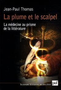Jean-Paul Thomas - La plume et le scalpel - La médecine au prisme de la littérature.