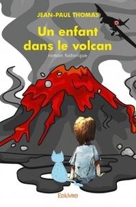 Jean-Paul Thomas - Un enfant dans le volcan.