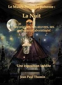 Jean Paul Thomin - Le Musée invisible présente:  la Nuit - Ses origines, ses oeuvres, ses grandes collaborations.