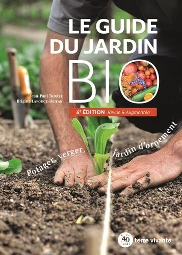 Le guide du jardin bio. Potager, verger, jardin d'ornement 4e édition revue et augmentée