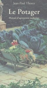 Jean-Paul Thorez - Le Potager - Manuel d'agronomie jardinière.