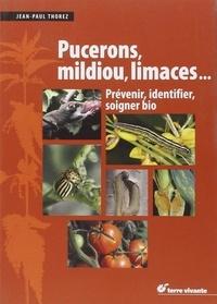 Jean-Paul Thorez - Puceron, mildiou, limaces... - Prévenir, identifier, soigner bio.