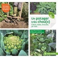 Jean-Paul Thorez et Sandra Lefrançois - Un potager très chou(x) - Cabus, kales, brocolis, pe-tsaï….