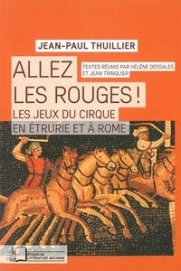Jean-Paul Thuillier - Allez les rouges ! - Les jeux du cirque en Etrurie et à Rome.