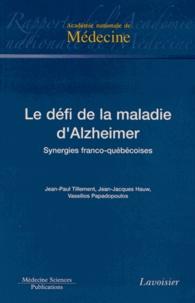 Jean-Paul Tillement et Jean-Jacques Hauw - Le défi de la maladie d'Alzheimer - Synergies franco-québécoises.