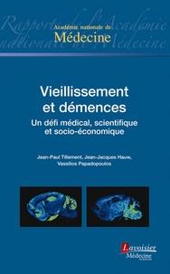 Jean-Paul Tillement et Jean-Jacques Hauw - Vieillissement et démences - Un défi médical, scientifique et socio-économique.