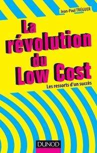 Jean-Paul Tréguer - La révolution du Low cost - Les ressorts d'un succès.