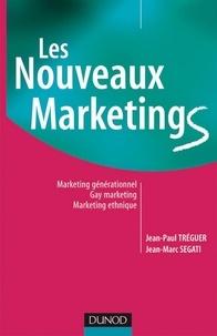 Jean-Paul Tréguer et Jean-Marc Segati - Les nouveaux marketings - 2e éd. - Marketing générationnel, gay marketing, marketing ethnique.