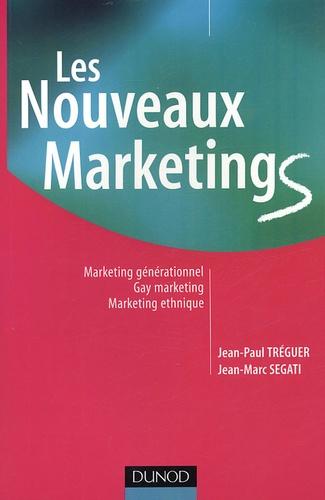 Jean-Paul Tréguer et Jean-Marc Segati - Les nouveaux marketings - Marketing générationnel, Gay marketing, Marketing ethnique.
