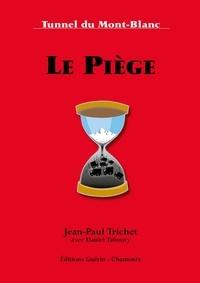Jean-Paul Trichet et Daniel Taboury - Le Piège - Tunnel du Mont-Blanc.