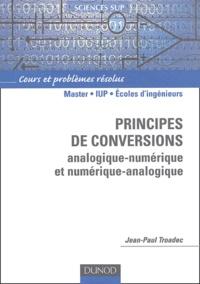Jean-Paul Troadec - Principes de conversions analogique-numérique et numérique-analogique - Cours et problèmes résolus.