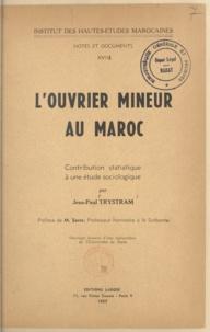Jean-Paul Trystram et Max Sorre - L'ouvrier mineur au Maroc - Contribution statistique à une étude sociologique.