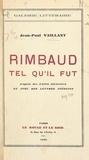 Jean-Paul Vaillant - Rimbaud tel qu'il fut - D'après des faits inconnus et avec des lettres inédites.