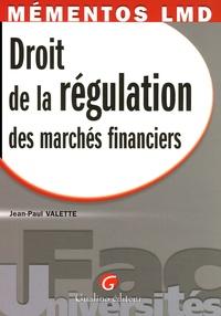 Droit de la régulation desn marchés financiers - Le cadre théorique et pratique indispensable pour connaître ce droit aux mécanismes parfois complexes devenu aujourdhui une réalité.pdf