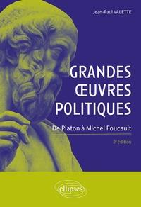 Jean-Paul Valette - Grandes oeuvres politiques - De Platon à Michel Foucault.