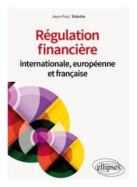 Jean-Paul Valette - Régulation financière internationale, européenne et française.